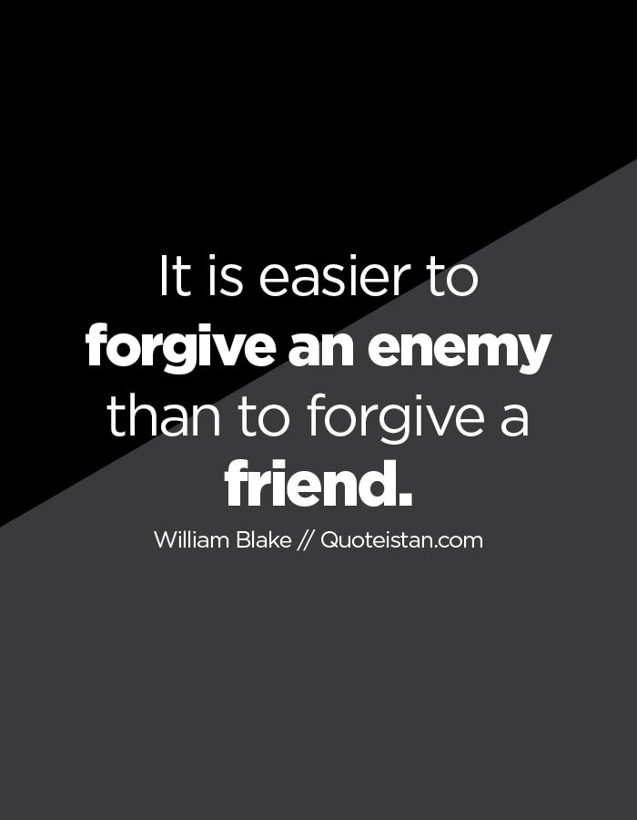 It is easier to #forgive an enemy than to forgive a #friend. http://www.quoteistan.com/2016/02/it-is-easier-to-forgive-enemy-than-to.html