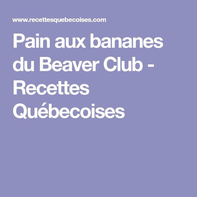 Pain aux bananes du Beaver Club - Recettes Québecoises