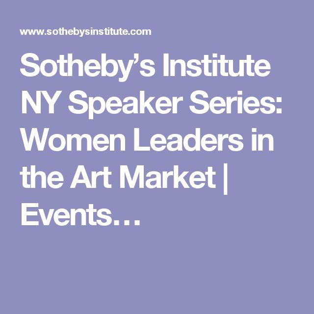 Sotheby's Institute NY Speaker Series: Women Leaders in the Art Market | Events…