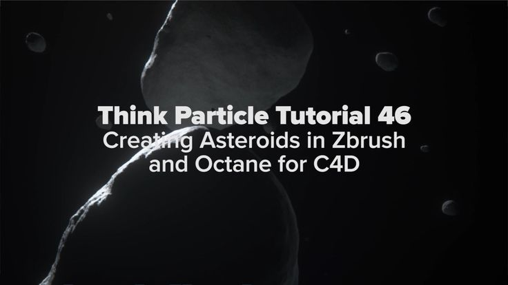 Think Particle Tutorial 46 - Creating an Asteroid in Zbrush and Octane for Cinema 4D