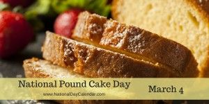 National Pound Cake Day - March 4