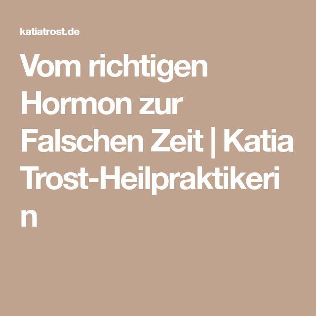 Vom richtigen Hormon zur Falschen Zeit   Katia Trost-Heilpraktikerin