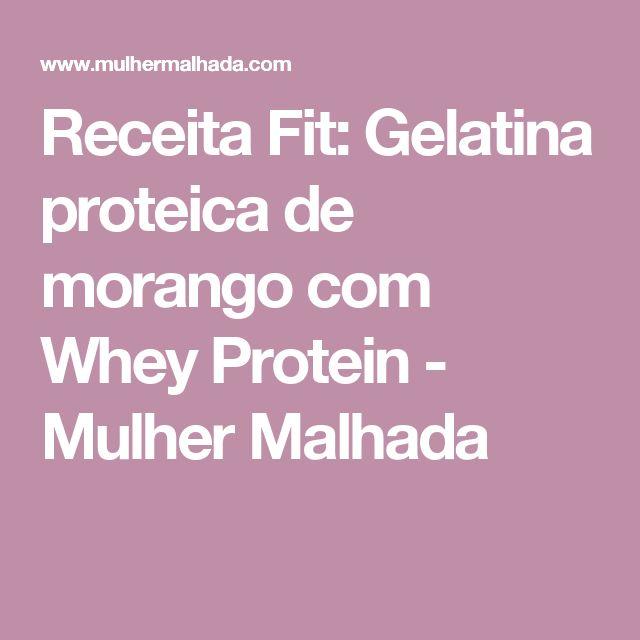 Receita Fit: Gelatina proteica de morango com Whey Protein  - Mulher Malhada