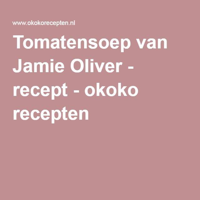 Tomatensoep van Jamie Oliver - recept - okoko recepten