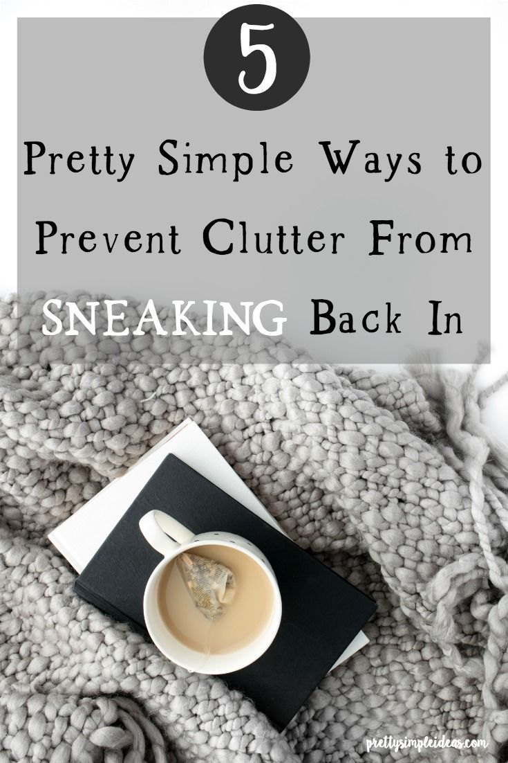 Decluttering is only half the battle. The other is to have a plan put in place to prevent clutter from sneaking back in.