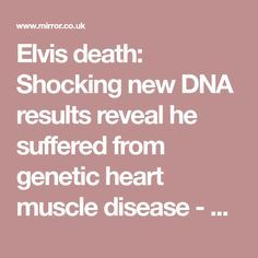 Elvis death: Shocking new DNA results reveal he suffered from genetic heart muscle disease - Mirror Online