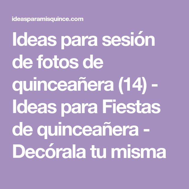 Ideas para sesión de fotos de quinceañera (14) - Ideas para Fiestas de quinceañera - Decórala tu misma