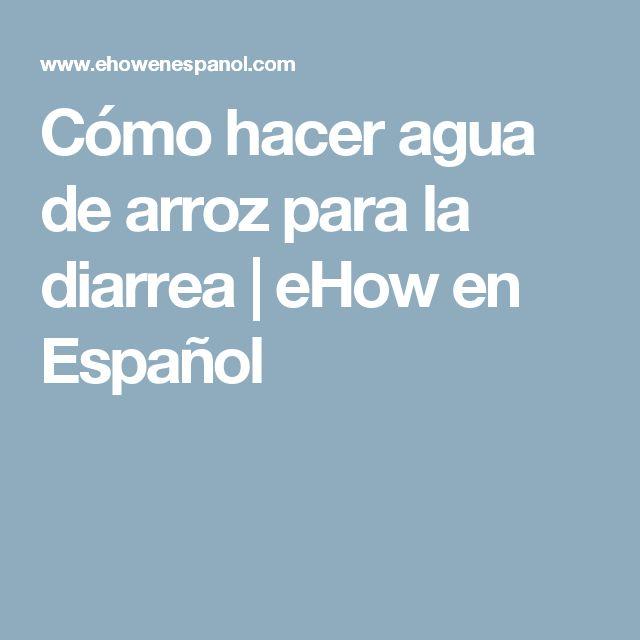 Cómo hacer agua de arroz para la diarrea   eHow en Español