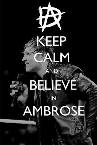 I will not stop believing  in dean ambrose at all:)