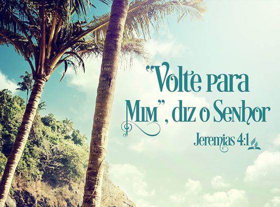 """""""Se você voltar, ó Israel, volte para mim"""", diz o Senhor.Jeremias 4:1(NVI)"""