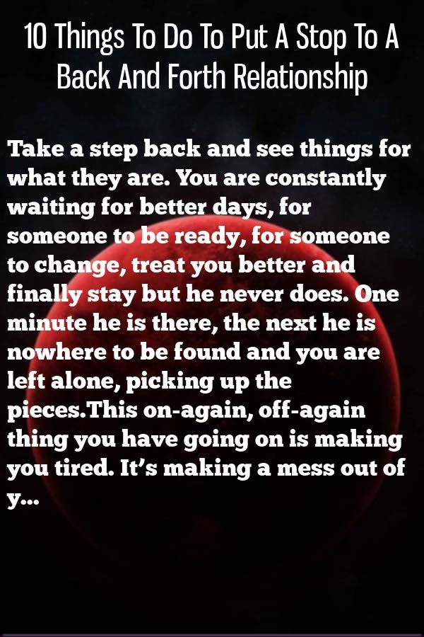 10 Things To Do To Put A Stop To A Back And Forth Relationship Relationship Facts Relationship Positive Quotes
