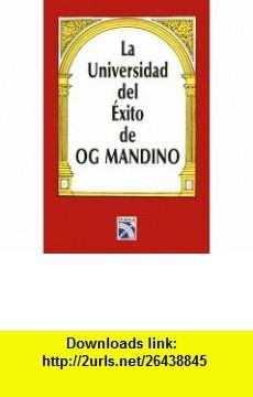 La universidad del exito / The University of Success (Spanish Edition) (9789681314408) Og Mandino , ISBN-10: 9681314409  , ISBN-13: 978-9681314408 ,  , tutorials , pdf , ebook , torrent , downloads , rapidshare , filesonic , hotfile , megaupload , fileserve