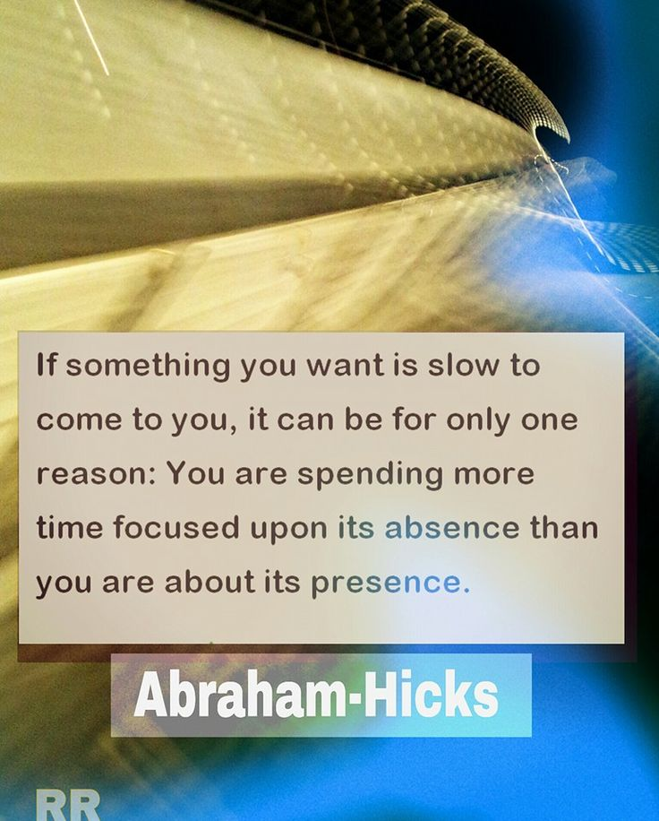 If something you want is slow to come to you - Abraham