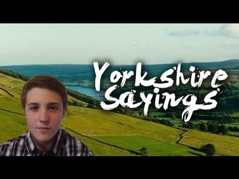 A-Z of Traditional Yorkshire Sayings - Video - Anglotopia.net