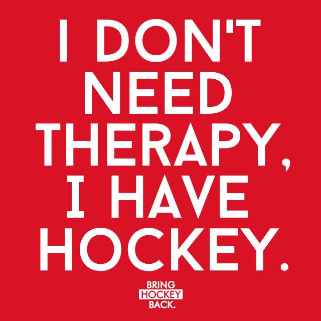 Hockey is our therapy.
