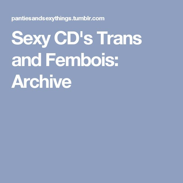 Sexy CD's Trans and Fembois: Archive