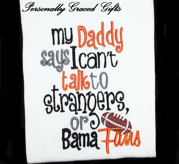 Tennessee Vols UT Football Kids Embroidered Shirt or Bodysuit: My Daddy Says I can't Talk to Strangers or Bama Fans-Update as Needed