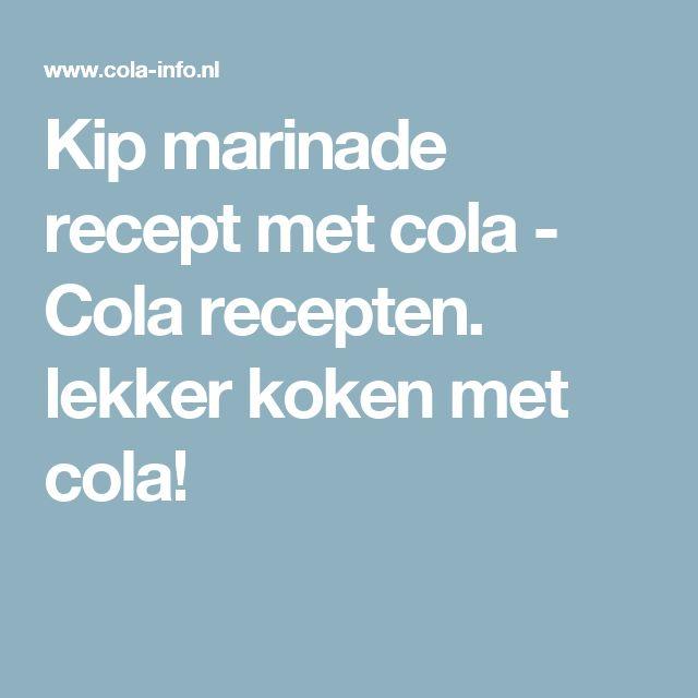 Kip marinade recept met cola - Cola recepten. lekker koken met cola!