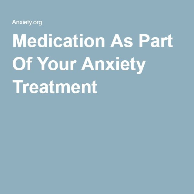 Medication As Part Of Your Anxiety Treatment