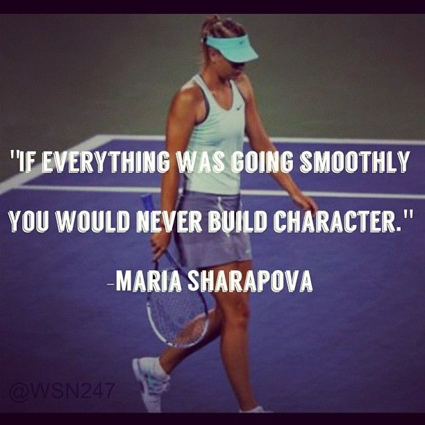 If Everything was going smoothly you would never Build Character! Maria Sharapova Si todo fuera suave, ud nunca #Desarrollaria Caracter. Maria Sharapova