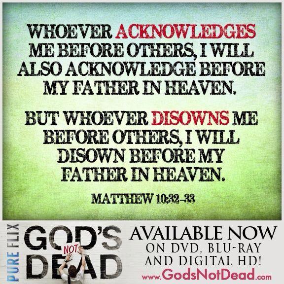 Matthew 10:32-33 God's NOT Dead   God's Not Dead- the ...
