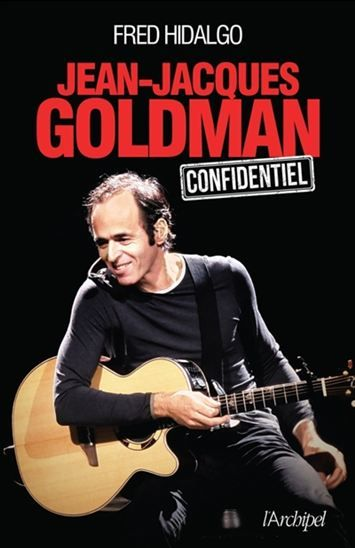 Jean-Jacques Goldman : confidentiel / Fred Hidalgo. Éditions L'Archipel.