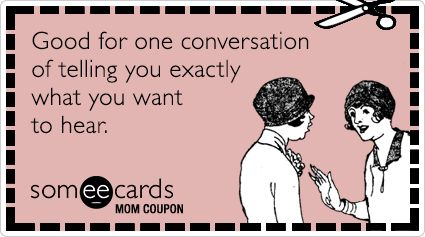 #MothersDay: Mom Coupon: Good for one conversation of telling you exactly what you want to hear.