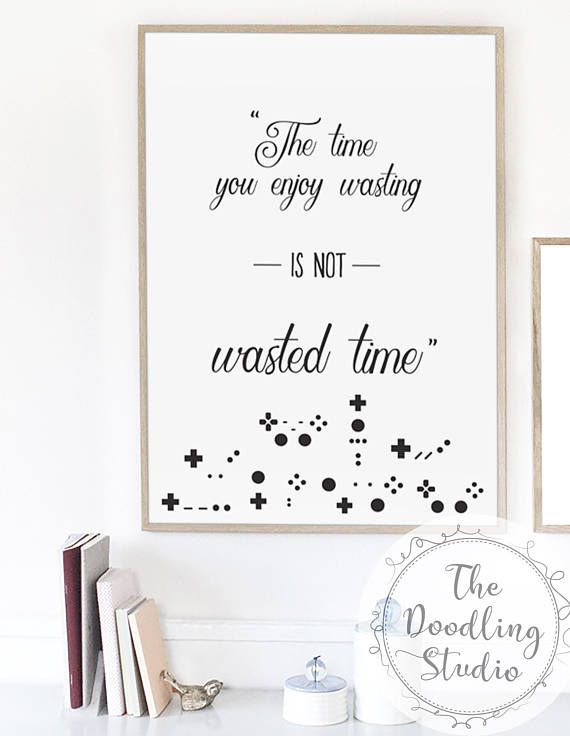 Time you enjoy wasting is not wasted time. Quote by John Lennon, Bertrand Russell, Marthe Troly-Curtin. Gaming Wall Art (Downloadable print) #wallart #gaming #pokemon #wastingtime