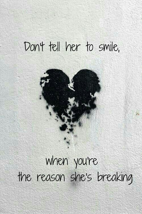 O.,don't tell me to smile... You are the reason I am breaking