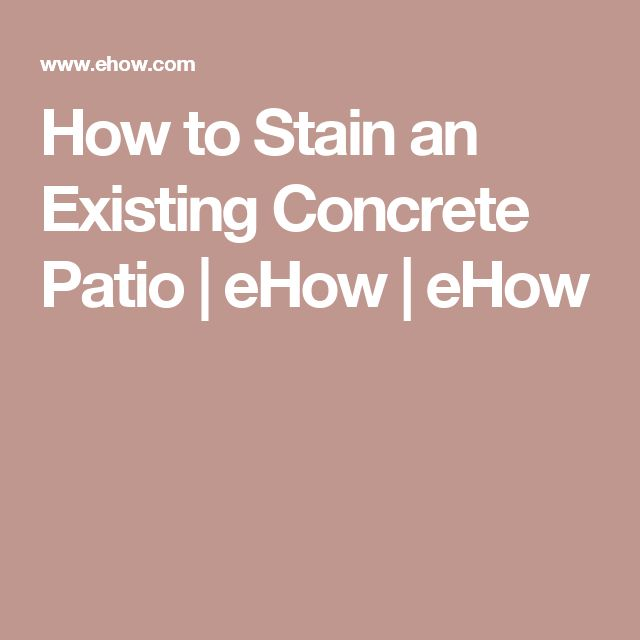 How to Stain an Existing Concrete Patio   eHow   eHow