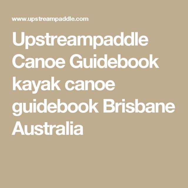 Upstreampaddle Canoe Guidebook  kayak canoe guidebook Brisbane Australia