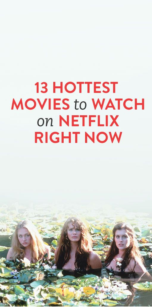 13 Hottest Movies To Watch On Netflix Right Now