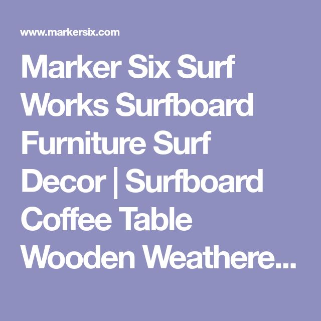 Marker Six Surf Works Surfboard Furniture Surf Decor | Surfboard Coffee Table Wooden Weathered Surfboard Table Surf Furniture