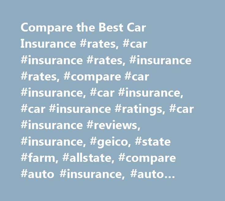 Compare the Best Car Insurance #rates, #car #insurance #rates, #insurance #rates, #compare #car #insurance, #car #insurance, #car #insurance #ratings, #car #insurance #reviews, #insurance, #geico, #state #farm, #allstate, #compare #auto #insurance, #auto #insurance, #auto #insurance #ratings, #auto #insurance #reviews, #insurance #quotes…