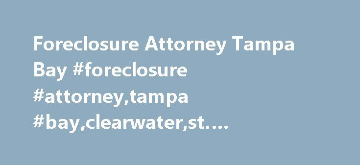 Foreclosure Attorney Tampa Bay #foreclosure #attorney,tampa #bay,clearwater,st. #petersburg,foreclosure #lawyer http://fiji.remmont.com/foreclosure-attorney-tampa-bay-foreclosure-attorneytampa-bayclearwaterst-petersburgforeclosure-lawyer/  # Foreclosure Attorney Tampa Bay Brown Associates Is Your Foreclosure Defense Lawyer Serving the Tampa Bay Area There is a foreclosure crisis in America. A family s dream of home ownership, the foundation of American values, is in jeopardy. Brown…