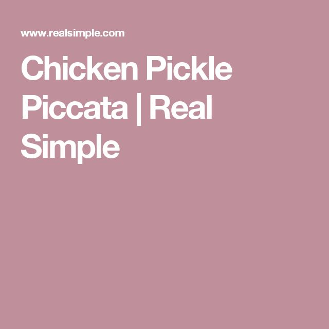 Chicken Pickle Piccata | Real Simple