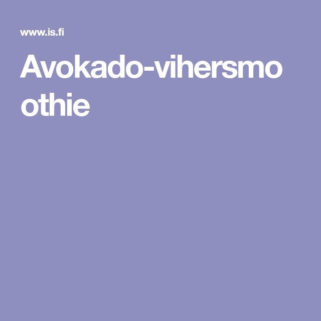 Avokado-vihersmoothie