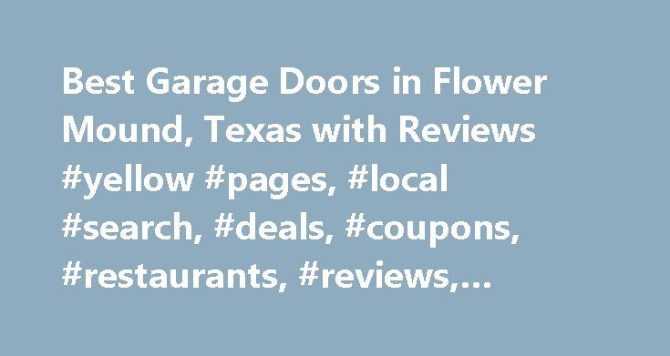 Best Garage Doors in Flower Mound, Texas with Reviews #yellow #pages, #local #search, #deals, #coupons, #restaurants, #reviews,… http://fresno.remmont.com/best-garage-doors-in-flower-mound-texas-with-reviews-yellow-pages-local-search-deals-coupons-restaurants-reviews/  # About Search Results YP – The Real Yellow Pages SM – helps you find the right local businesses to meet your specific needs. Search results are sorted by a combination of factors to give you a set of choices in response to…