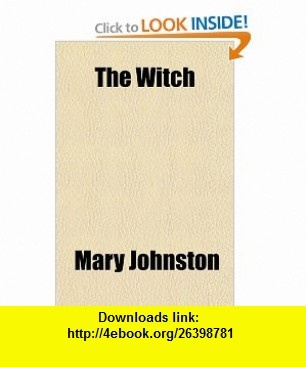 The Witch (9781150736964) Mary Johnston , ISBN-10: 1150736968  , ISBN-13: 978-1150736964 ,  , tutorials , pdf , ebook , torrent , downloads , rapidshare , filesonic , hotfile , megaupload , fileserve