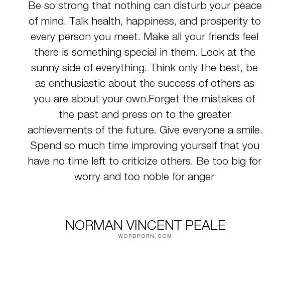 """Norman Vincent Peale - """"Be so strong that nothing can disturb your peace of mind. Talk health, happiness,..."""". inspirational"""