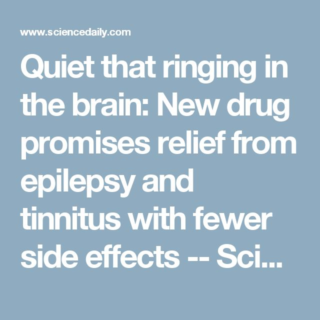 Quiet that ringing in the brain: New drug promises relief from epilepsy and tinnitus with fewer side effects -- ScienceDaily