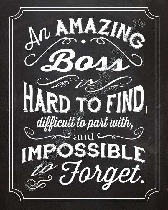 Thanks for visiting my shop! This saying is the perfect gift for that special boss in your life - for retirement, moving away, end of year gifts, job change, etc. Purchase includes a 5x7 and 8x10 PRINTABLE .JPG DIGITAL FILE in the white/chalkboard, white/solid black, pink/brown/chalkboard