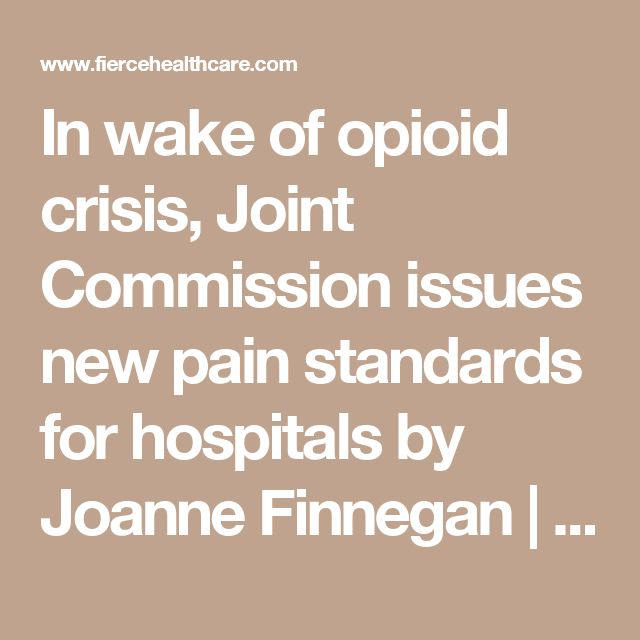 In wake of opioid crisis, Joint Commission issues new pain standards for hospitals by Joanne Finnegan | Aug 31, 2017 9:09am  Effective Jan. 1, accredited hospitals will need to follow new Joint Commission pain standards. (Getty/smartstock) The Joint Commission has released new pain assessment and management standards that will take effect January 1 for allaccredited hospitals.  The new and revised standards come in response to the country's opioid crisis, which every day claims 91 American…