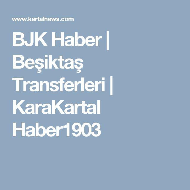 BJK Haber | Besiktas Transferleri | KaraKartal Haber1903