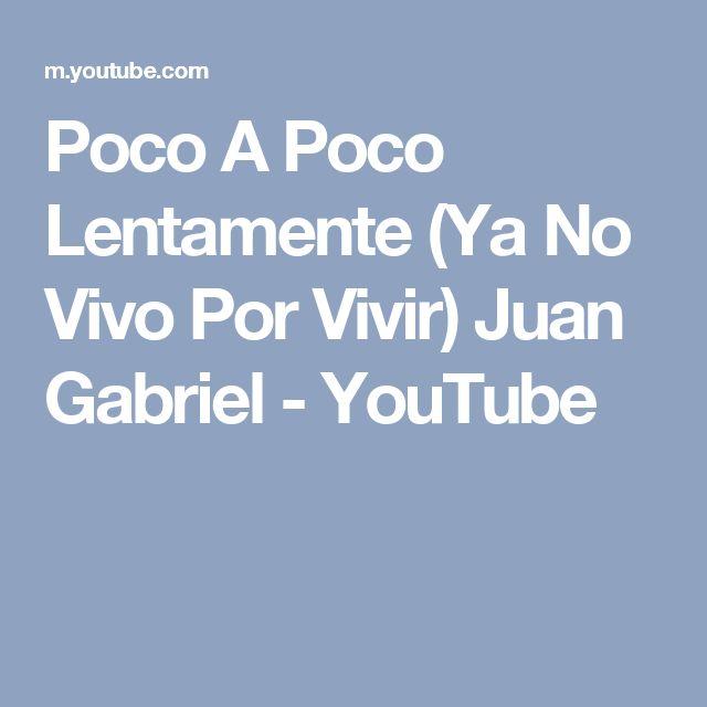 Poco A Poco Lentamente (Ya No Vivo Por Vivir) Juan Gabriel - YouTube