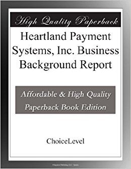 The Heartland Payment Systems, Inc. Business Background Report is a high quality publication created using the ChoiceLevel Business Background Check service to generate paperback editions of these reports.