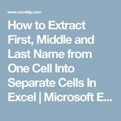 How to Extract First, Middle and Last Name from One Cell Into Separate Cells In Excel | Microsoft Excel Tips from Excel Tip .com / Excel Tutorial / Free Excel Help