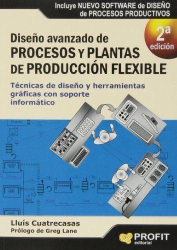 Diseño avanzado de procesos y plantas de producción flexible : técnicas de diseño y herramientas gráficas con soporte informático / Lluís Cuatrecasas