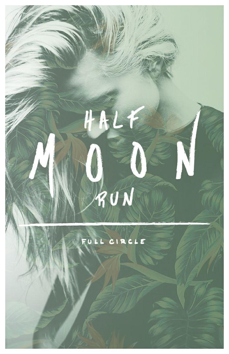 Half Moon Run // Full Circle By Alexandria Moeller