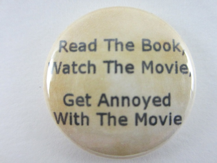 "Ready The Book, Watch The Movie, Get Annoyed With The Movie""."